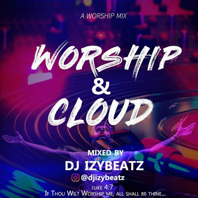 [Gospel Mixtape] Worship & Cloud By Dj Izybeatz - 55.75 Mb