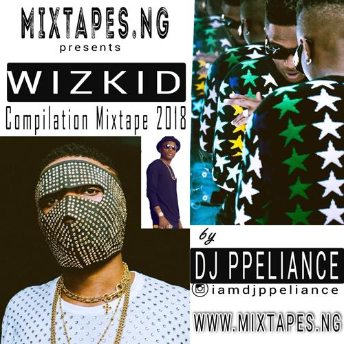Latest Best of Wizkid Mixtape 2018 By DJ Ppeliance - 120.31 MB