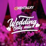 [Naija Mixtape] DJ Kentalky – Wedding Bells Mix - 81.35 Mb