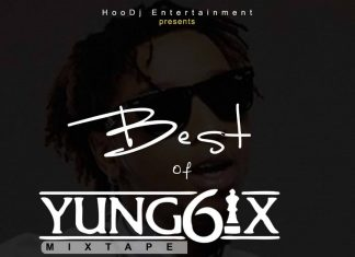 Best of Yung6ix Dj Mixtape (All Yung6ix Songs)