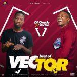 Best Of Vector Tha Viper Dj Mixtape (Old & New Songs)