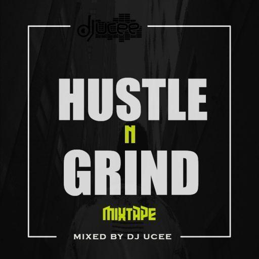 DJ Ucee - Hustle N Grind (Dope Naija Mixtape)