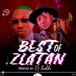 [Updated] Best Of Zlatan Dj Mixtape 2019