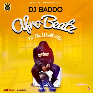 Dj Baddo – Afro Beatz To The World Mix 2019
