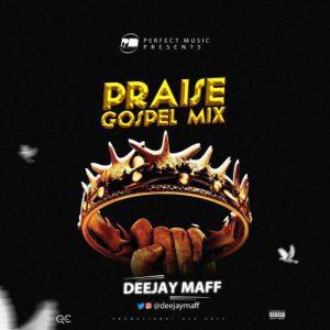 DJ Maff - Praise Gospel Mix 2019