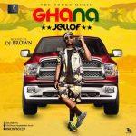 [Ghana Dj Mix 2019] DJ Brown - Ghana Jellof Mix