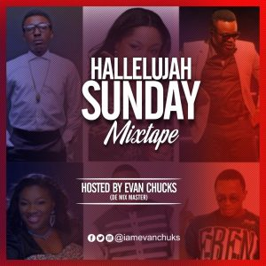 [Nigeria Gospel Mixtape] Evan Chuks - Halleluyah Sunday Mix