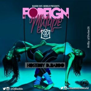 DJ Baddo – Foreign Mixtape (Old and New Songs)