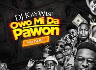 DJ Kaywise Mixtape 2019 - Owomida Pawon Mix