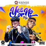 DJ Kaywise New Mix - Yes Or No mix