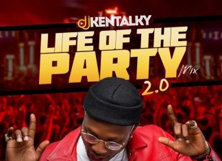 DJ Kentalky 2019 Latest Life Of The Party 2.0 Mix