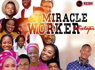 Dj Kesh Miracle Worker Gospel Mixtape