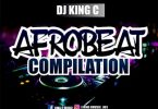 DJ King C - Afrobeat Compilation Mixtape 2019