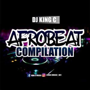 DJ King C - Afrobeat Compilation Mixtape 2019