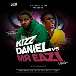 Mp3bullet ft. DJ Beeast – Kizz Daniel Vs Mr Eazi Mix 2019
