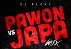 DJ Flexy – Pawon Vs Japa Hot Naija Mix