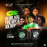 DJ OP Dot – Best Of Rema, KAJ, Fire Boy & Joeboy Mix