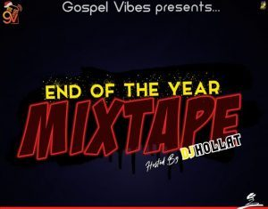 Gospel Vibes Ft. DJ Hollat – End Of The Year Mixtape (2019 Edition)
