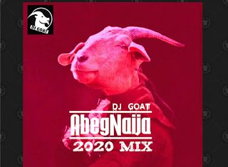 Dj Goat – AbegNaija Latest Music 2020 Mixtape