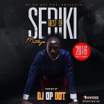 DJ OP Dot – Best Of Seriki (2016 Hottest)