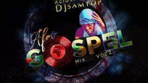 Dj Samtop – AfroGospel Mp3 Songs Mixtape Vol. 2