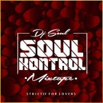 [Naija And Foreign Love Songs Mix] DJ Soul – Soul Kontrol Mixtape