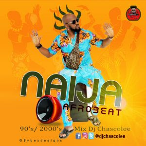 Dj Chascolee – Naija Afrobeat 90's/2000's Mix