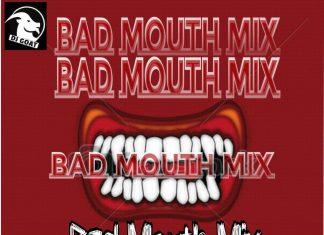 Dj Goat – Bad Mouth Mixtape (Street Trending Songs)