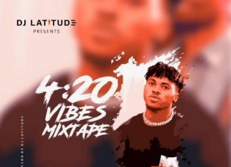 DJ Latitude – 4:20 Vibes Mixtape (Naija And Foreign DJ Mix)