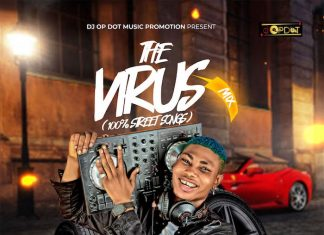 DJ OP Dot – The Virus Mix (100% Naija Street Songs) 2020
