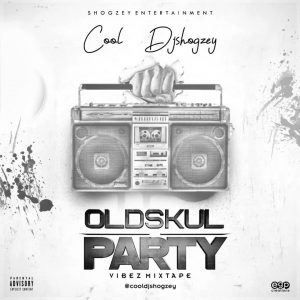 Cool Dj Shogzey – Foreign OldSkul Party Vibez Mixtape