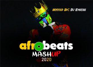 Dj Eyecee – Afrobeat Mashup Mix (AfroBeat Mix 2020)