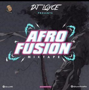 DJ Loyce – Afro Fusion (Mix) - AfroBeat Mixtape 2020