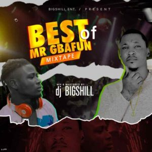 DJ BigShill - Best OF Mr Gbafun Mix (Mr Gbafun Mp3 Songs Mixtape)
