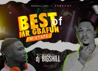 DJ BigShill - Best OF Mr Gbafun Mix (Mr Gbafun Mp3 Songs Mixtape)