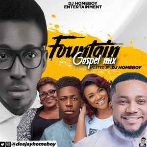 Dj HomeBoy – Fountain Gospel Mix (Powerful Christian Mp3 Songs)