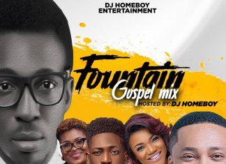 Dj HomeBoy – Fountain Gospel Mix (Powerful Christian Mp3 Songs)