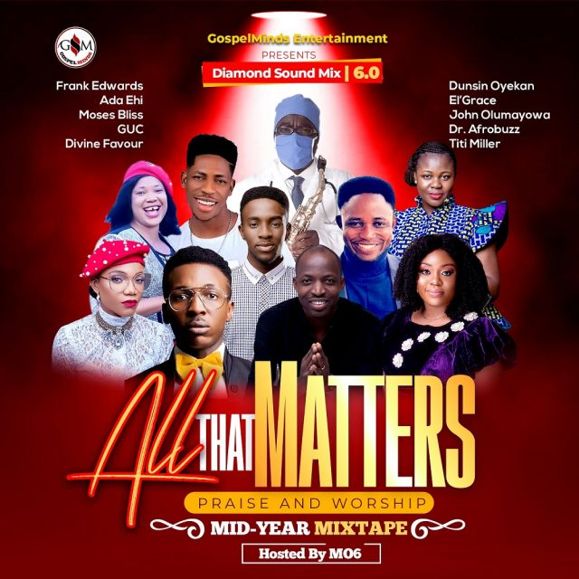 Best 2020 Praise & Worship Gospel Mixtape - All That Matters Mix 6.0