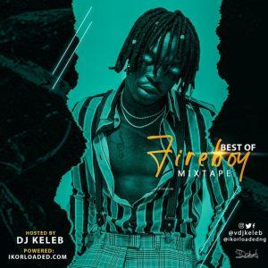 DJ Keleb - Best Of Fireboy Mixtape ( New Fireboy Mp3 Songs Mix 2020)