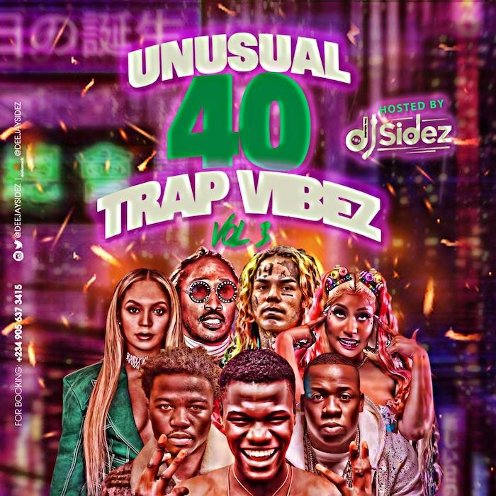 DJ Sidez - Unusual 40 Trap Vibez Vol 3 (Latest Foreign Mixtape)