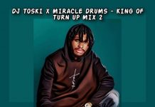 Dj Toski x Miracle Drums – King of Turn Up (Mix) Vol.2 2020