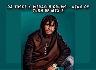 Dj Toski x Miracle Drums – King of Turn Up (Mix) Vol.2 2020