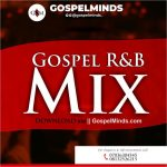 Gospel R&B Mix Non Stop Collection (New Foreign Gospel DJ Mix)