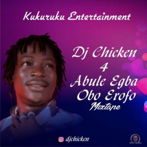 DJ Chicken – Obo Erofo Mixtape (For Abule Egba) 2020