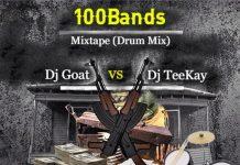 Dj Goat Vs Dj Teekay – 100Bands Mixtape (Drum Mix)