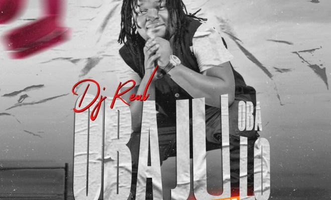 Download Latest DJ Real – Oba Ju Oba Lo Mix 2020