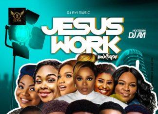 DJ Ayi - Jesus Work Mix Nigeria Best Gospel Mixtape